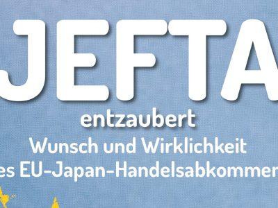 """Broschüre des Netzwerks Gerechter Welthandel – """"JEFTA entzaubert: Wunsch und Wirklichkeit des EU-Japan-Abkommens"""""""